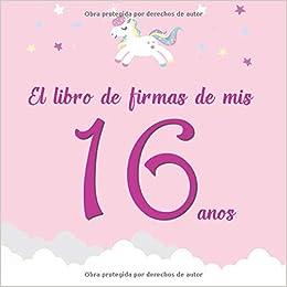 El libro de firmas de mis 16 años: ¡Feliz cumpleaños ...