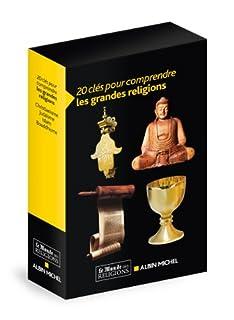 20 clés pour comprendre les grandes religions : Le Christianisme, Le Judaïsme, L'Islam, Le Bouddhisme