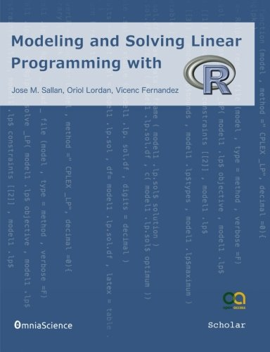 Modeling and Solving Linear Programming with R (Linear Programming With R)