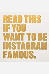Read This if You Want to Be Instagram Famous: (Tips on photographic techniques, captioning, codes of conduct, kit and managing your account) Paperback