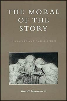 [The Moral of the Story: Literature and Public Ethics] (By: Henry T. Edmondson) [published: September, 2000]