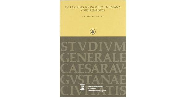 De la crisis económica en España y sus remedios Colección Paraninfo.: Amazon.es: Serrano Sanz, José María: Libros
