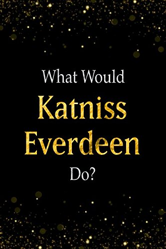 What Would Katniss Everdeen Do?: Katniss Everdeen Designer Notebook