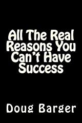 All the Real Reasons You Can't Have Success (Paperback)--by Doug Barger [2014 Edition] Paperback