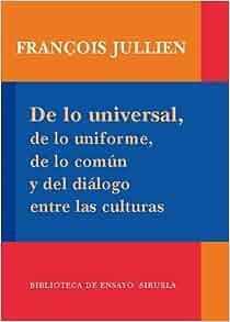 De lo universal, de lo uniforme, de lo comun y del dialogo entre las culturas / Of the universal