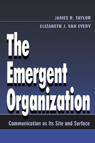 The Emergent Organization: Communication As Its Site and Surface (Routledge Communication Series) Pdf