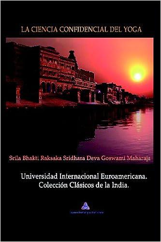 La Ciencia Confidencial Del Yoga: Amazon.es: Bhakti Raksaka ...