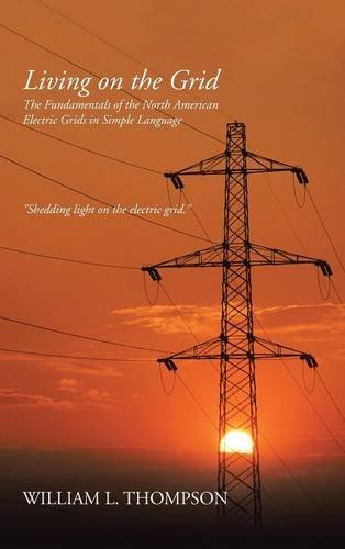 Living on the Grid: The Fundamentals of the North American Electric Grids in Simple Language by iUniverse