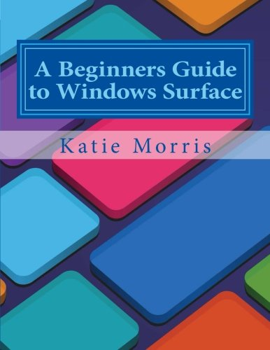 Price comparison product image A Beginners Guide to Windows Surface: The Unofficial Guide to Using the Windows Surface and Windows 8 RT OS