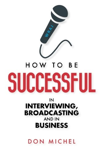 How to be Successful in Interviewing, broadcasting and in Business (How To Be A Celebrity)