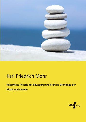 Allgemeine Theorie der Bewegung und Kraft als Grundlage der Physik und Chemie (German Edition)