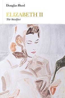 Elizabeth II (Penguin Monarchs): The Steadfast by [Hurd, Douglas]