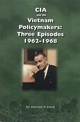 CIA and Vietnam Policymakers: Three Episodes, 1962-1968
