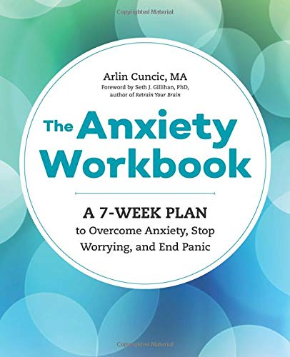 The Anxiety Workbook: A 7-Week Plan to Overcome Anxiety, Stop Worrying, and End Panic (Best Medicine For Worrying)
