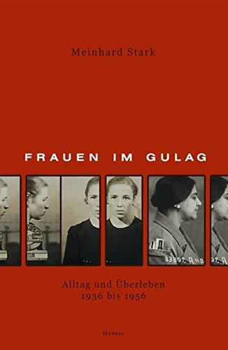 Frauen im Gulag: Alltag und Überleben 1935 bis 1956
