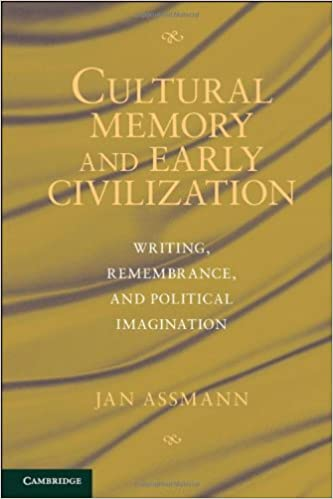 Book Cultural Memory and Early Civilization: Writing, Remembrance, and Political Imagination by Jan Assmann (2011-12-05)