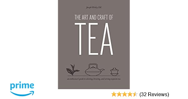 The Art And Craft Of Tea An Enthusiasts Guide To Selecting