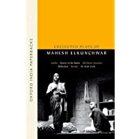 Collected Plays of Mahesh Elkunchwar: Garbo/Desire in the Rocks/Old Stone Mansion/Reflection / Sonata/An Actor Exits
