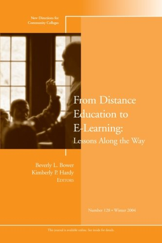 From Distance Education to E-Learning: Lessons Along the Way: New Directions for Community Colleges, No.128