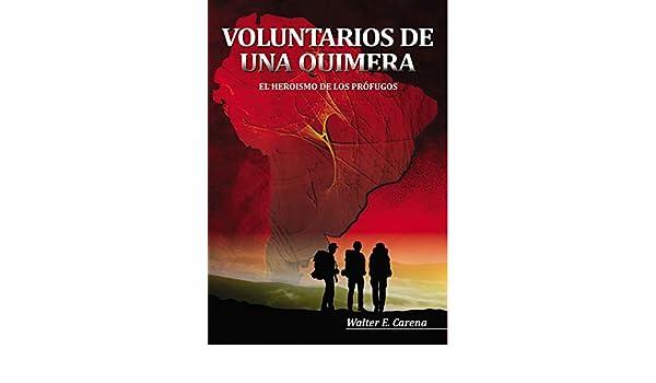Voluntarios de una Quimera: El Heroìsmo de los Pròfugos (Spanish Edition) - Kindle edition by Walter E. Carena, Claudio Jorge Arrichetta.