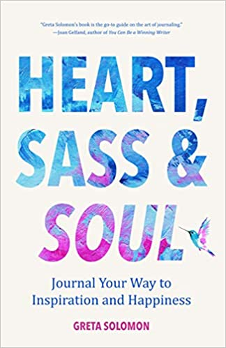 The Heart, Sass & Soul: Journal Your Way to Inspiration and Happiness by Greta Solomon travel product recommended by Brenda Knight on Lifney.