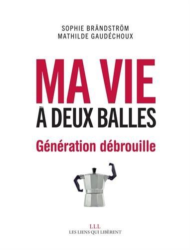 Ma vie à deux balles : Génération débrouille - Sophie Brändström, Mathilde Gaudéchoux