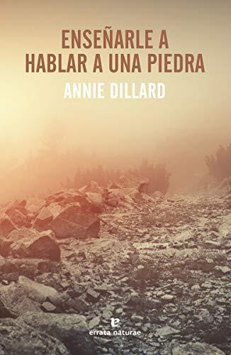 Enseñarle a hablar a una piedra (Libros salvajes) por Annie Dillard,Lanero Ladrón de Guevara, Teresa