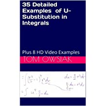 35 Detailed Examples of U-Substitution in Integrals: Plus 8 HD Video Examples (Calculus Master Class Book 1)