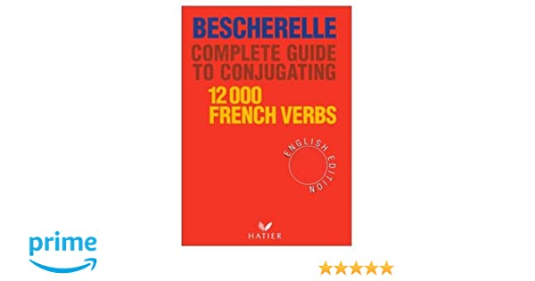 Amazon com: Bescherelle Complete Guide to the Conjugation of