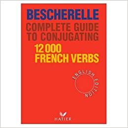 Bescherelle Complete Guide to the Conjugation of 12, 000