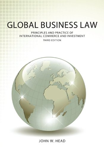 Global Business Law: Principles and Practice of International Commerce and Investment (John Head)