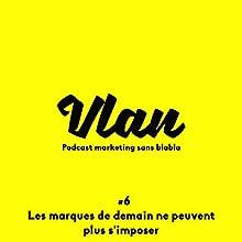 Les marques de demain ne peuvent plus s'imposer (Vlan 6) Magazine Audio Auteur(s) : Grégory Pouy Narrateur(s) : Grégory Pouy, Rodolphe Roux