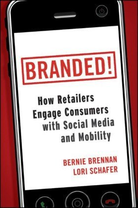 Branded   How Retailers Engage Consumers With Social Media And Mobility  Wiley And Sas Business Series  By Bernie Brennan  Lori Schafer