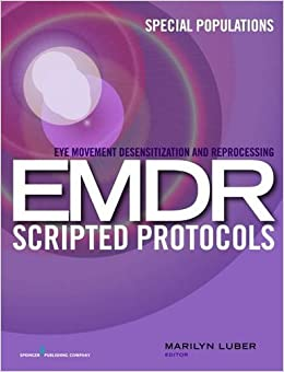 Eye Movement Desensitization and Reprocessing EMDR Scripted Protocols: Special Populations