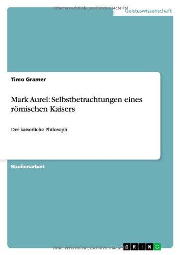 Download Mark Aurel: Selbstbetrachtungen eines römischen Kaisers (German Edition) pdf