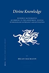 Divine Knowledge: Buddhist Mathematics According to the Anoymous Manual of Mongolian Astrology and Divination