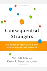 By Melinda Blau, Karen L. Fingerman: Consequential Strangers: The Power of People Who Don't Seem to Matter. . . But Really Do Hardcover