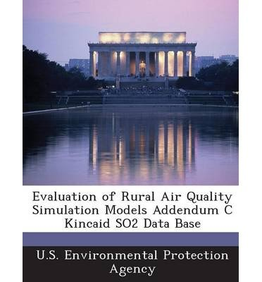 Download Evaluation of Rural Air Quality Simulation Models Addendum C Kincaid So2 Data Base (Paperback) - Common pdf epub