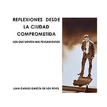REFLEXIONES DESDE LA CIUDAD COMPROMETIDA: LO QUE SIENTEN MIS PENSAMIENTOS (Spanish Edition)