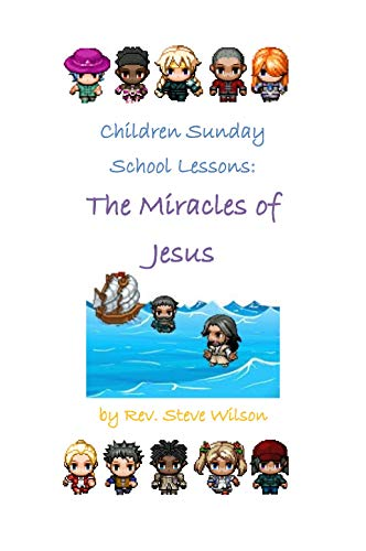 Children Sunday School Lessons: The Miracles of Jesus by [Wilson, Rev. Stephen R.]