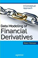 Data Modeling of Financial Derivatives: A Conceptual Approach Front Cover