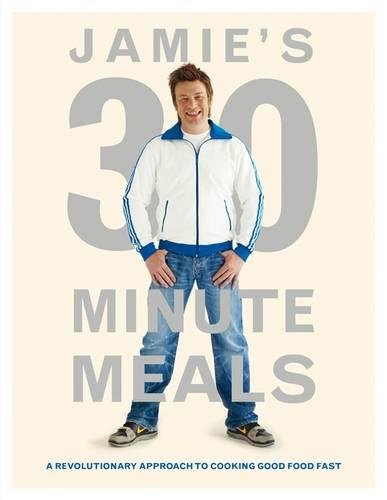 Jamie's 30-Minute Meals: A Revolutionary Approach to Coo...