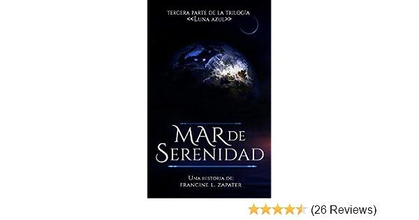 Amazon.com: Mar de Serenidad (Luna Azul nº 3) (Spanish Edition) eBook: Francine Zapater: Kindle Store