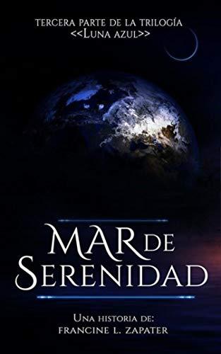 Mar de Serenidad (Luna Azul nº 3) (Spanish Edition) by [Zapater