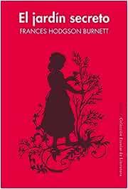 El jardín secreto: 39 (Colección Escolar): Amazon.es: Hodgson Burnett, Frances, Sánchez-Andrade, Cristina, del Río Sukan, Isabel, Terrado Rourera, Ignacio: Libros