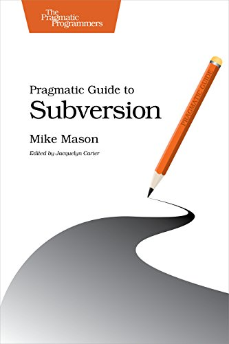 Pragmatic Guide to Subversion (Pragmatic Programmers) (Version Pragmatic Control)