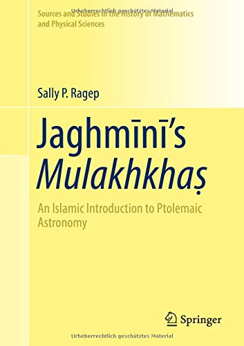 Jaghm?n?'s Mulakhkha?: An Islamic Introduction to Ptolemaic Astronomy (Sources and Studies in the History of Mathematics and Physical Sciences) (English and Arabic Edition)
