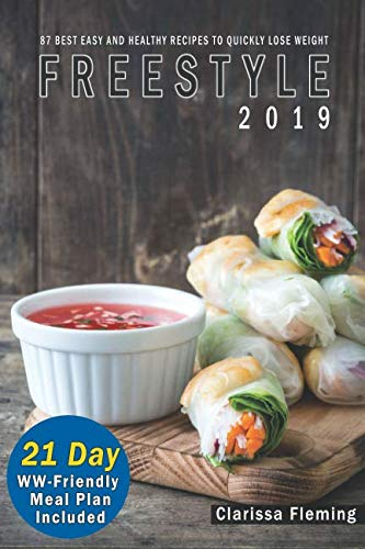 Freestyle 2019: 87 Best, Easy, and Healthy Recipes to Quickly Lose Weight (BONUS: 21 Day WW-Friendly Meal Plan Included. Start Your Weight Loss Program Today!)