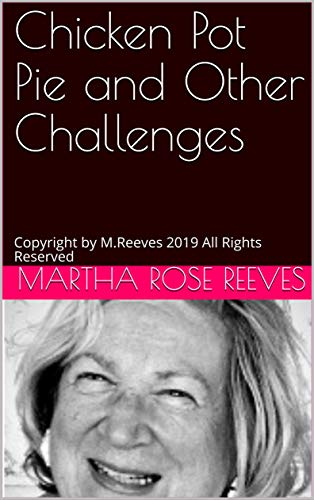 (Chicken Pot Pie and Other Challenges: Copyright by M.Reeves 2019 All Rights Reserved)