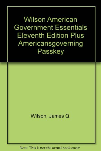 Wilson American Government Essentials Eleventh Edition Plus Americansgoverning Passkey